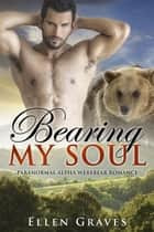 Bearing My Soul (Paranormal Alpha Werebear Romance) ebook by Ellen Graves