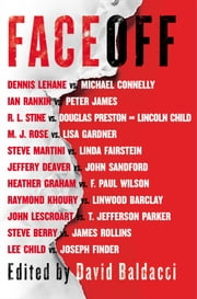 FaceOff ebook by David Baldacci,Lee Child,Michael Connelly,John Sandford,Lisa Gardner,Dennis Lehane,Steve Berry,Jeffery Deaver,Douglas Preston,Lincoln Child,James Rollins,Joseph Finder,Steve Martini,Heather Graham,Ian Rankin,Linda Fairstein,M. J. Rose,R.L. Stine,Raymond Khoury,Linwood Barclay,John Lescroart,T. Jefferson Parker,F. Paul Wilson,Peter James