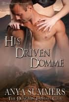 His Driven Domme ebook by Anya Summers