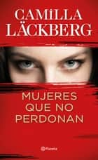 Mujeres que no perdonan ebook by