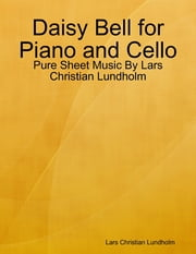 Daisy Bell for Piano and Cello - Pure Sheet Music By Lars Christian Lundholm ebook by Lars Christian Lundholm