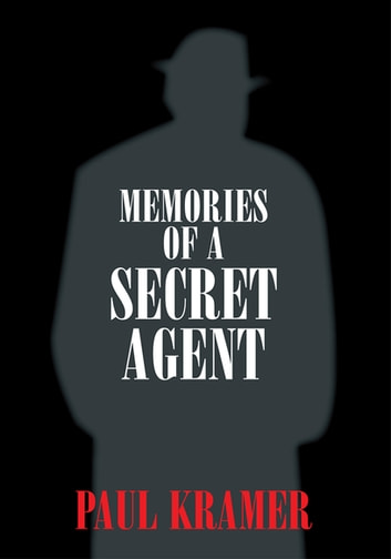 Memories of a Secret Agent ebook by Paul Kramer