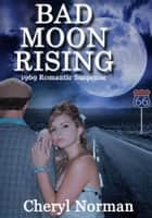 Bad Moon Rising ebook by Cheryl Norman
