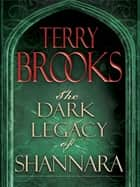 The Dark Legacy of Shannara Trilogy 3-Book Bundle - Wards of Faerie, Bloodfire Quest, and Witch Wraith ebook by Terry Brooks