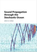 Sound Propagation through the Stochastic Ocean ebook by John A. Colosi
