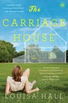 The Carriage House ebook by Louisa Hall