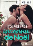 L'insupportable inconnu de Noël eBook by Lili Malone