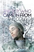 The Boy Who Came In From the Cold ebook by B.G. Thomas
