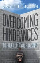 Overcoming Hindrances to Fulfilling Your Destiny ebook by Os Hillman