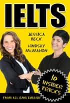 IELTS: 10 Insider Tricks - IELTS Exam Preparation eBook by Jessica Beck, Lindsay Mcmahon