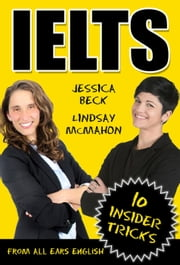 IELTS: 10 Insider Tricks - IELTS Exam Preparation ebook by Jessica Beck,Lindsay Mcmahon