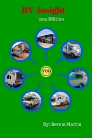 RV-Insight. Your Guide to RV Living: 2015 Edition ebook by Bernie Martin