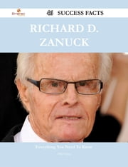 Richard D. Zanuck 46 Success Facts - Everything you need to know about Richard D. Zanuck ebook by Mike Vang