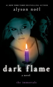 Dark Flame - A Novel ebook by Alyson Noël