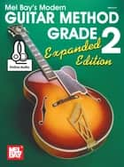 Modern Guitar Method Grade 2, Expanded Edition ebook by Mel Bay, William Bay