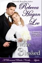 Twice Blessed - A Borrowed Brides Novella ebook by Rebecca Hagan Lee