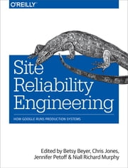 Site Reliability Engineering - How Google Runs Production Systems ebook by Betsy Beyer,Chris Jones,Jennifer Petoff,Niall Richard Murphy