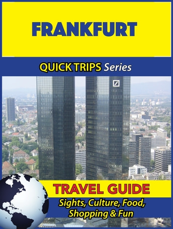 Frankfurt Travel Guide (Quick Trips Series) - Sights, Culture, Food, Shopping & Fun ebook by Denise Khan