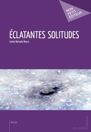 Éclatantes solitudes ebook by Lamia Berrada-Berca