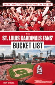 St. Louis Cardinals Fans' Bucket List ebook by Dan O'Neill,Adam Wainwright