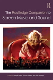 The Routledge Companion to Screen Music and Sound ebook by Miguel Mera, Ronald Sadoff, Ben Winters
