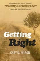 Getting Right ebook by Gary D. Wilson
