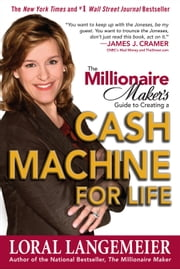 The Millionaire Maker's Guide to Creating a Cash Machine for Life ebook by Langemeier, Loral