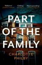 Part of the Family: The Most Compulsive Book You'll Read All Year ebook by Charlotte Philby