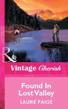 Found In Lost Valley (Mills & Boon Vintage Cherish) ebook by Laurie Paige