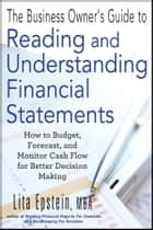 The Business Owner's Guide to Reading and Understanding Financial Statements - How to Budget, Forecast, and Monitor Cash Flow for Better Decision Making ebook by Lita Epstein