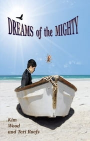 Dreams of the Mighty ebook by Kim Wood