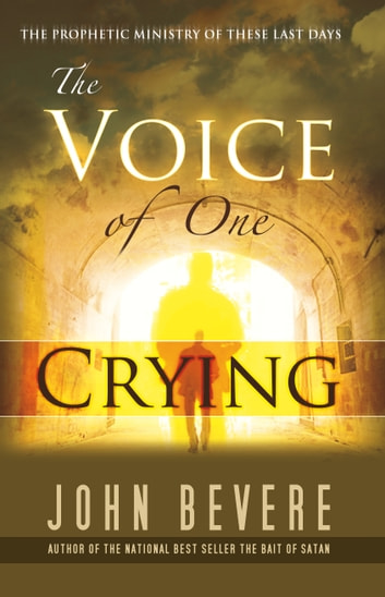 Voice of One Crying ebook by John Bevere