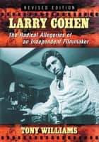Larry Cohen - The Radical Allegories of an Independent Filmmaker, rev. ed. ebook by Tony Williams