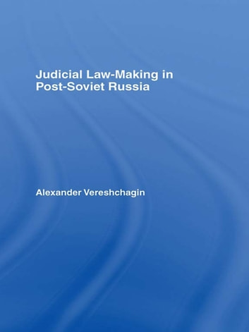 Judicial Law-Making in Post-Soviet Russia ebook by Alexander Vereshchagin