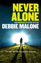 Never Alone - A Medium's Journey ebook by Debbie Malone