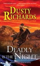 Deadly Is the Night ebook by Dusty Richards