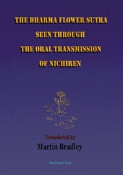 The Dharma Flower Sutra Seen through the Oral Transmission of Nichiren ebook by Martin Bradley
