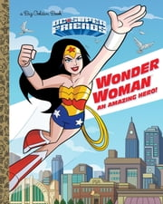 Wonder Woman: An Amazing Hero! (DC Super Friends) ebook by Mary Tillworth,Golden Books