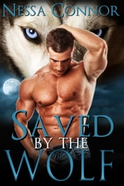 Saved By The Wolf - Book Three - Wolves of Cadigan Pack, #3 ebook by Nessa Connor