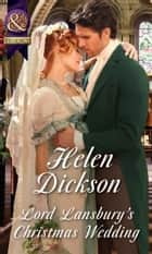 Lord Lansbury's Christmas Wedding (Mills & Boon Historical) ebook by Helen Dickson
