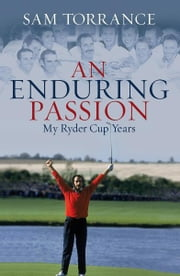 An Enduring Passion - My Ryder Cup Years ebook by Sam Torrance