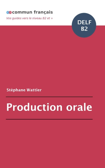 Production orale DELF B2 ebook by Stéphane Wattier