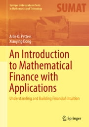 An Introduction to Mathematical Finance with Applications - Understanding and Building Financial Intuition ebook by Arlie O. Petters,Xiaoying Dong