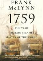 1759 - The Year Britain Became Master of the World ebook by Frank McLynn