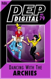 Pep Digital Vol. 079: Dancing with The Archies ebook by Archie Superstars