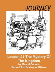 Journey: Lesson 21 - The Mystery Of The Kingdom ebook by Marcel Gervais