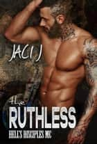 The Ruthless - Hell's Disciples MC ebook by Jaci J