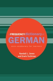 A Frequency Dictionary of German - Core Vocabulary for Learners ebook by Randall Jones,Erwin Tschirner