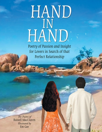 Hand in Hand - Poetry of Passion and Insight for Lovers in Search of That Perfect Relationship ebook by Russell MacClaren