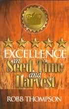 Excellence in Seed, Time, and Harvest ebook by Thompson, Robb